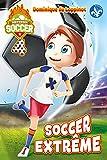 Mission soccer. 4 / Soccer extrême