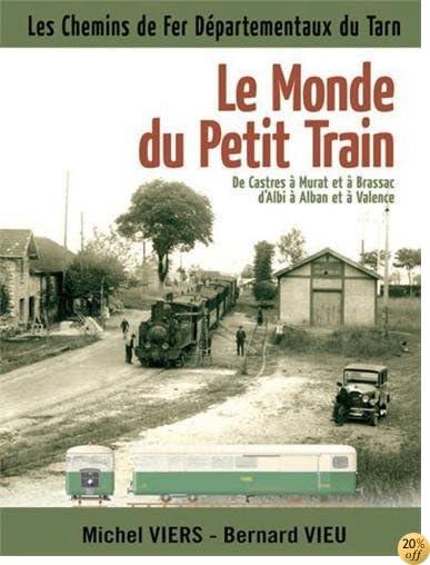 By Michel Viers Bernard Vieu Le Monde Du Petit Train De Castres A Murat Et A Brassac D Albi A Alban Et A Valence Lire Pdf