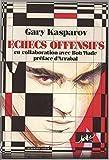 Échecs offensifs : les parties el la carrière de Kasparov / Gary Kasparov, Bob Wade ; traduit de l' anglais par Eric Caudiu ; préface de Fernando Arrabal