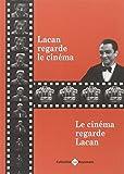 Lacan regarde le cinéma, le cinéma regarde Lacan / sous la direction de Jacques-Alain Miller