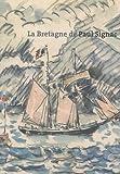 La Bretagne de Paul Signac, 1863-1935 / [textes, Estelle Fresneau, Marie-Bénédicte Baranger, et François Puget]