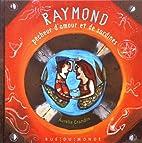 raymond, pecheur d'amour et de sardines by…
