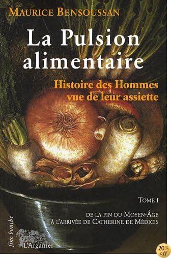 By Maurice Bensoussan Pulsion Alimentaire La T 1 Fin Du Moyen Age A Catherine De Medicis Lire Pdf
