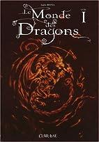 Le Monde des Dragons, Tome 1 : by…