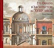 Les Dessins D'Architecture Au Xviiie Siecle…