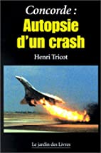 Concorde : Autopsie d'un crash by Henri…