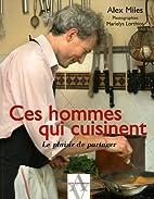Ces hommes qui cuisinent by Alex Miles