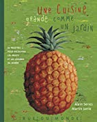Une cuisine grande comme un jardin by Alain…