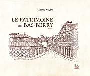 Le patrimoine du Bas-Berry : Tome 2 de…