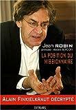 La position du missionnaire : Alain Finkielkraut décrypté / Jean Robin ; préface d'André Bercoff
