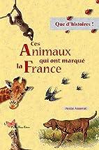 CES ANIMAUX QUI ONT MARQUE LA FRANCE by…