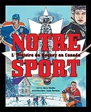 Notre Sport: L'Histoire Du Hockey Au Canada…