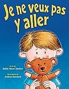 Je Ne Veux Pas Aller! by Addie Sanders