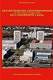Des bâtisseurs contemporains (à ne pas oublier) de l'Université Laval.