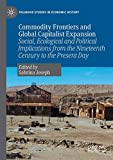 Commodity frontiers and global capitalist expansion: social, ecological and political implications from the nineteenth century to the present day