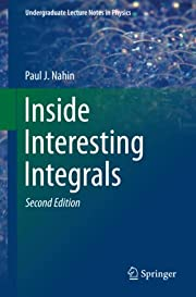 Inside Interesting Integrals: A Collection…