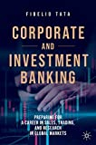 Corporate and investment banking: preparing for a career in sales, trading, and research in global markets