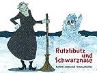 Rutzlibutz und Schwarznase by Robert…