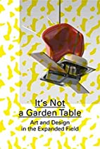 It's Not a Garden Table: Art and Design…