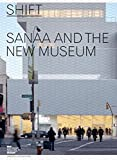Shift : SANAA and the New  Museum / edited by Joseph Grima and Karen Wong ; photography by Dean Kaufman