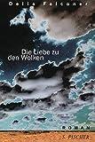 Die Liebe zu den Wolken : Roman / Delia Falconer ; aus dem Englischen von Bettina Abarbanell