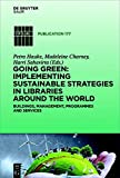 Going green : implementing sustainable strategies in libraries around the world : buildings, management, programmes and services / edited on behalf of IFLA/ENSULIB by Petra Hauke, Madeleine Charney and Harri Sahavirta