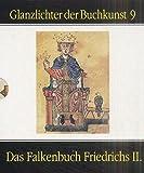 Das Falkenbuch Friedrichs II. : cod. Pal. lat. 1071 der Biblioteca apostolica vaticana / Kommentar von Dorothea Walz und Carl Arnold Willemsen