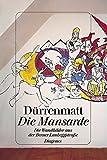 Die Mansarde : die Wandmalereien aus der Berner Laubeggstrasse / Friedrich Durrenmatt ; mit einem Essay von Ludmila Vachtova ; herausgegeben vom Schweizerischen Literaturarchiv