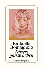 Dieses ganze Leben – tekijä: Raffaella…