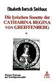 Die lyrischen Sonette der Catharina Regina von Greiffenberg / Elisabeth Bartsch Siekhaus