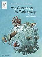 Wie Gutenberg die Welt bewegt : von der…