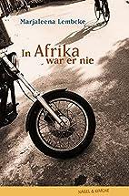 In Afrika war er nie by Marjaleena Lembcke
