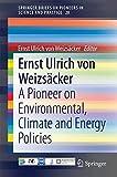 Ernst Ulrich von Weizsäcker : a pioneer on environmental, climate and energy policy / Ernst Ulrich von Weizsäcker, editor