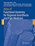 Atlas of Functional Anatomy for Regional Anesthesia and Pain Medicine : Human Structure, Ultrastructure and 3D Reconstruction Images / Miguel Angel Reina, José Antonio De Andrés, Admir Hadzic, Alberto Prats-Galino, Xavier Sala-Blanch, André A.J. van Zundert