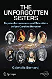 The unforgotten sisters : female astronomers and scientists before Caroline Herschel / Gabriella Bernardi