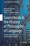 Sourcebook in the history of philosophy of language : primary source texts from the pre-socratics to mill / Margaret Cameron, Benjamin Hill and Robert J. Stainton, editors
