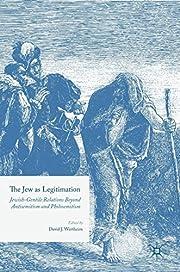 The Jew as legitimation Jewish-gentile…
