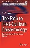 The path to post-Galilean epistemology : reinterpreting the birth of modern science / Danilo Capecchi
