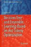 Decision tree and ensemble learning based on ant colony optimization / Jan Kozak