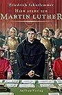 Hier stehe ich - Martin Luther - Friedrich Schorlemmer