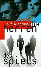 Die Herren des Spiels by Alfio Caruso
