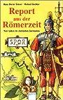 Report aus der Römerzeit. Vom Leben im römischen Germanien. ( Ab 12 J.). - Hans Dieter Stöver