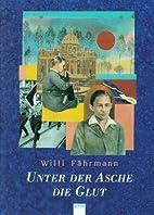 Unter der Asche die Glut by Willi Fährmann
