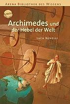 Archimedes und der Hebel der Welt by Luca…