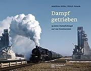 Dampf getrieben: 35 Jahre Dampflokjagd auf…