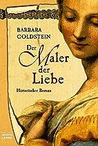 Der Maler der Liebe by Barbara Goldstein