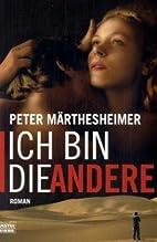 Ich bin die Andere. by Peter Märthesheimer