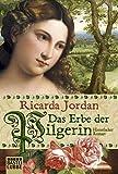 ˆDas‰ Erbe der Pilgerin : historischer Roman / Ricarda Jordan