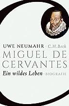 Miguel de Cervantes: Ein wildes Leben by Uwe…