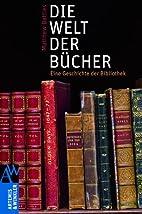 Die Welt der Bücher: eine Geschichte der…